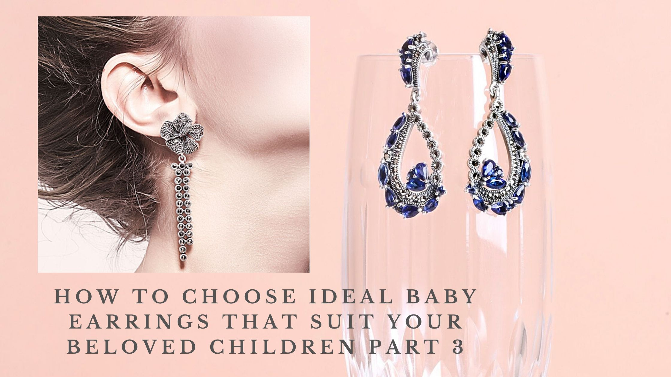 HOW TO CHOOSE IDEAL BABY EARRINGS THAT SUIT YOUR BELOVED CHILDREN PART 3