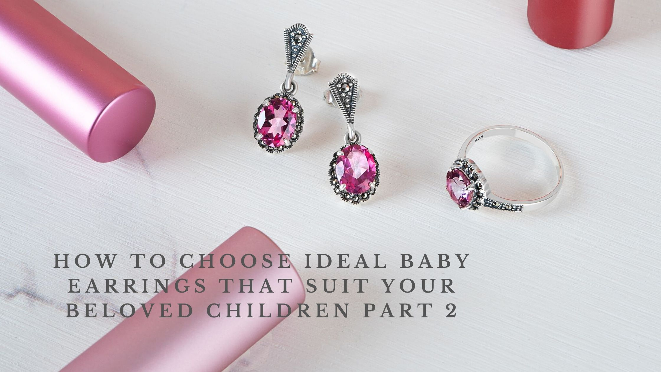 HOW TO CHOOSE IDEAL BABY EARRINGS THAT SUIT YOUR BELOVED CHILDREN PART 2